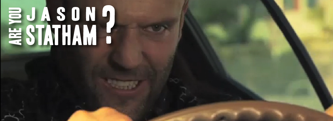 Are You Jason Statham? I didn't think so.