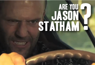 Are you Jason Statham? No? I didn't think so.